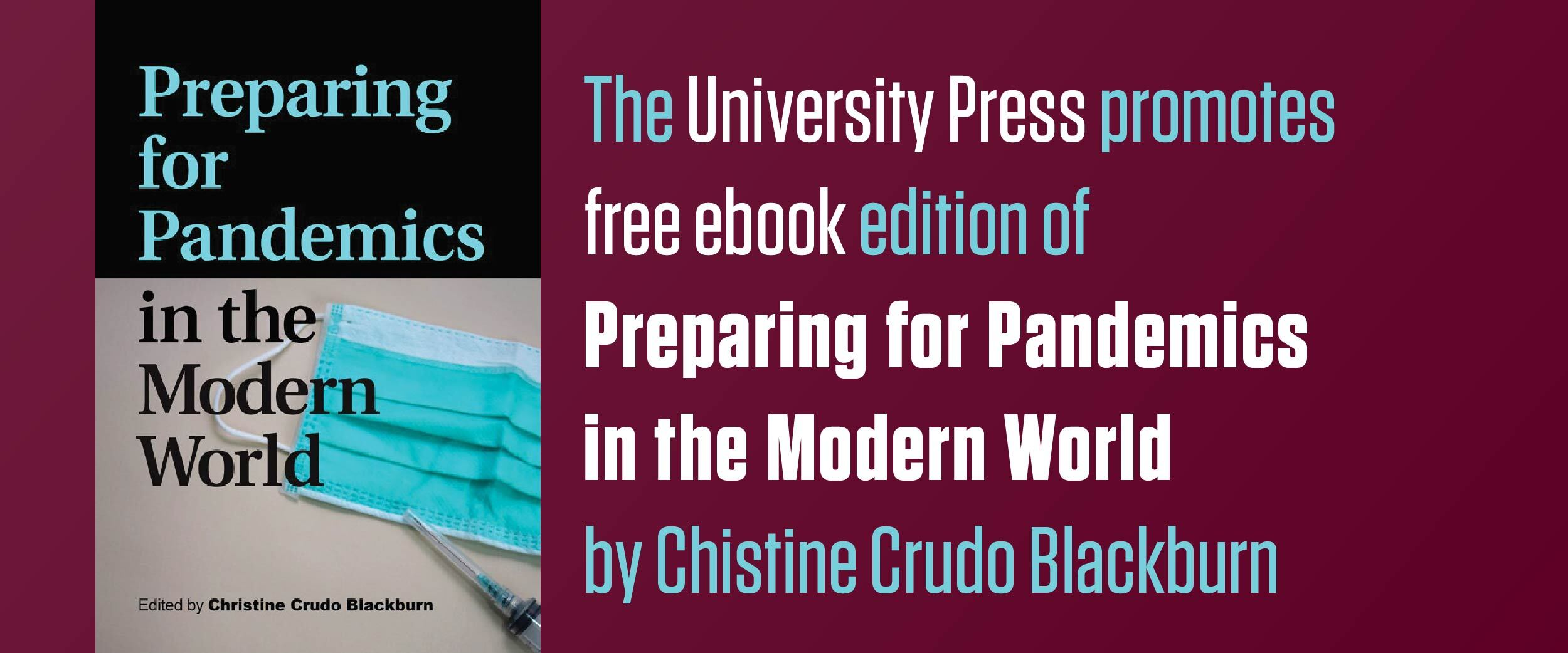 "The University Press promotes the free eBook edition of ""Preparing for Pandemics in the Modern World"" by Christine Crudo Blackburn"