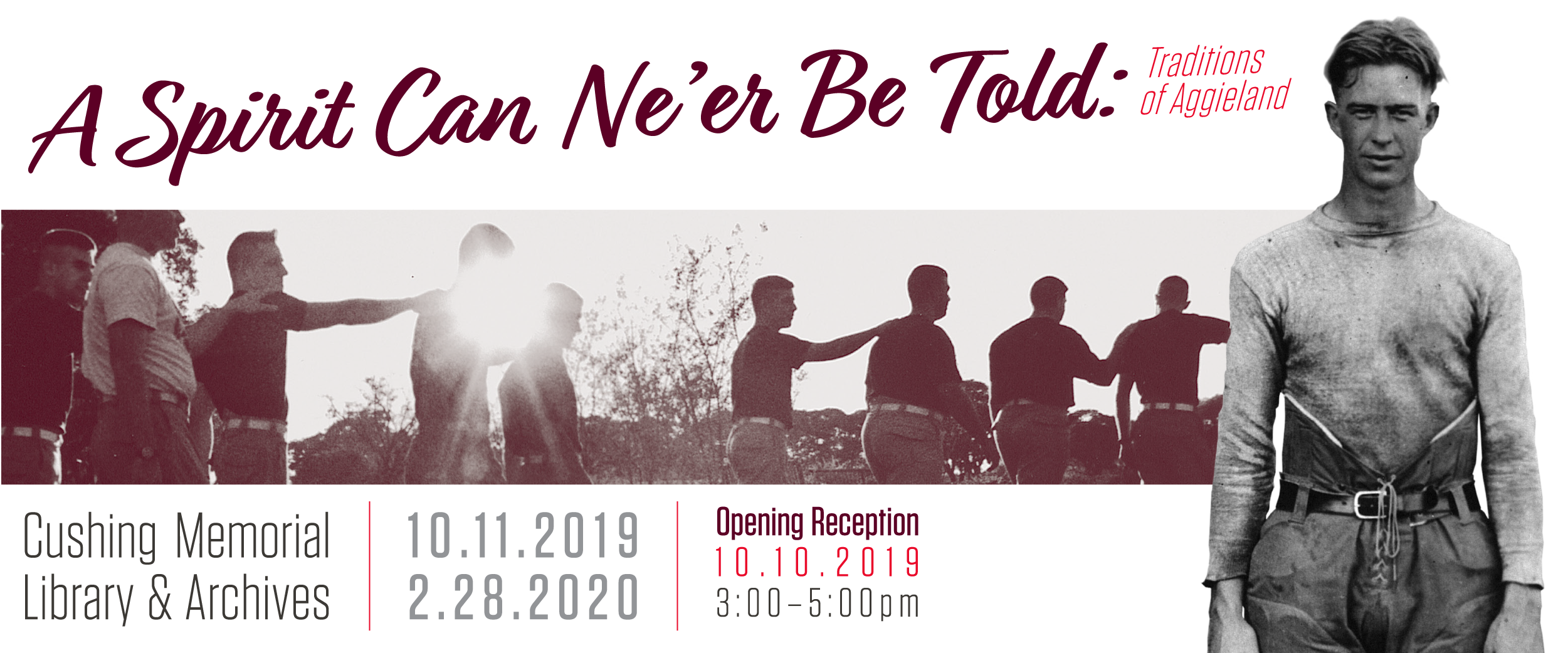 A Spirit Can Ne'er Be Told: Traditions of Aggieland exhibit. Located at Cushing Memorial Library & Archives from October 11, 2019 through February 28, 2020. Opening reception is October 10, from 3:00 to 5:00 pm.